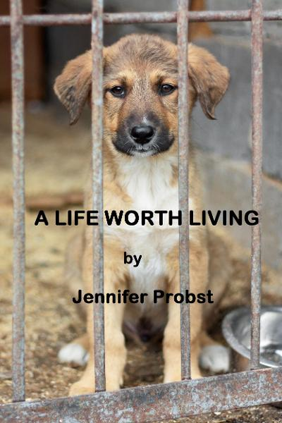 A Life Worth Living By: Jennifer Probst