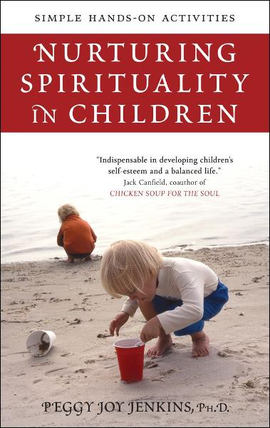 Nurturing Spirituality in Children By: Peggy Joy Jenkins