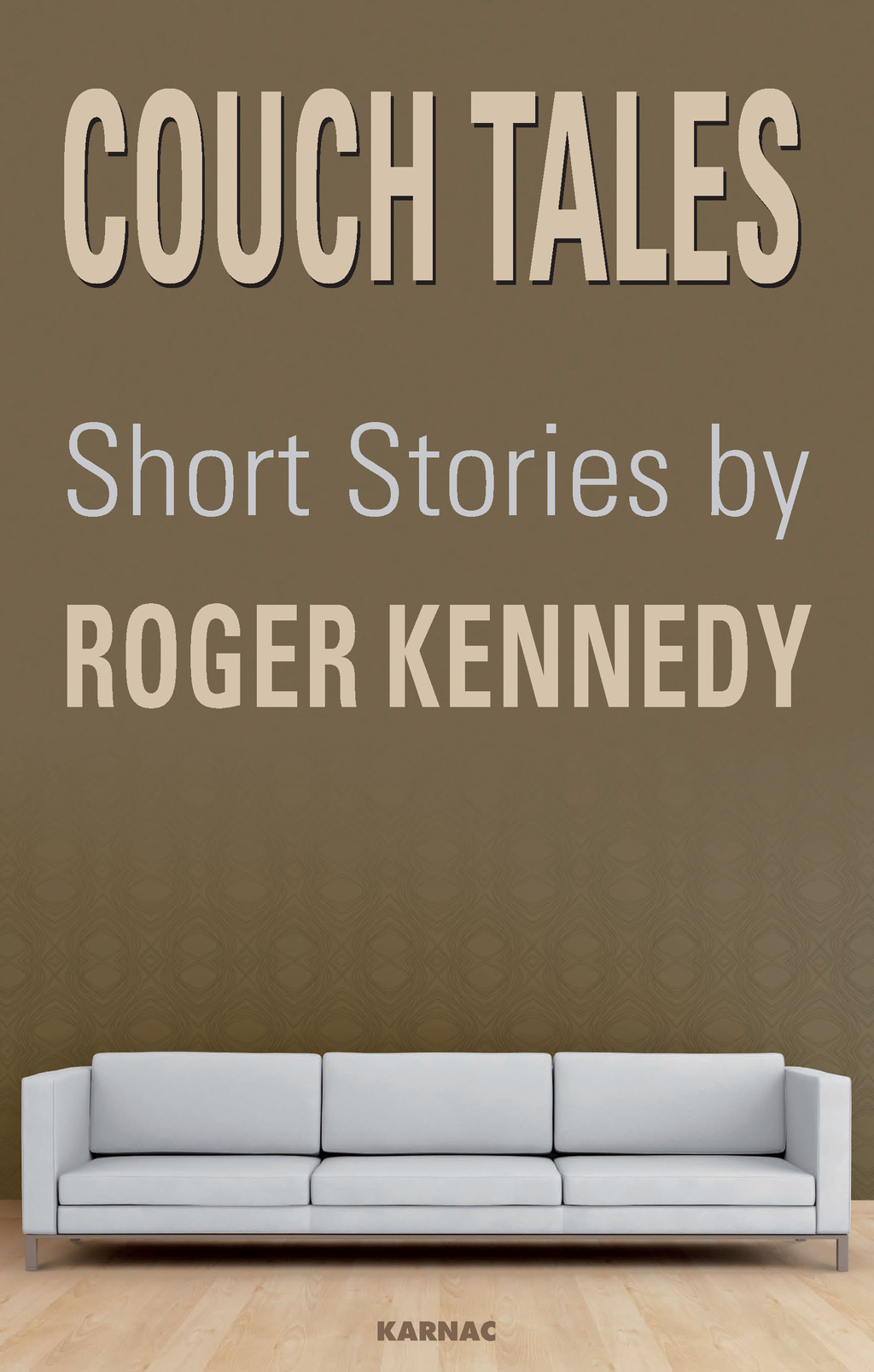 Couch Tales: Short Stories By: Roger Kennedy