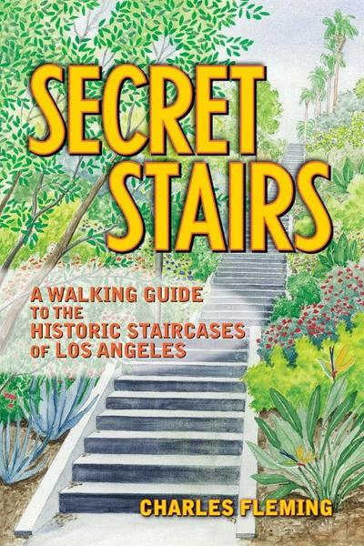 Secret Stairs: A Walking Guide to the Historic Staircases of Los Angeles By: Charles Fleming