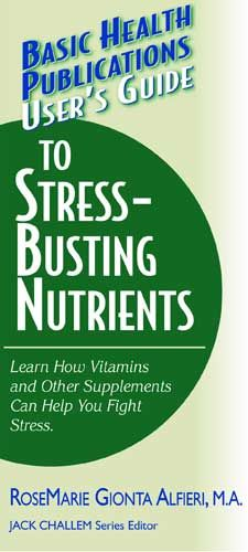 Basic Health Publications User's Guide To Stress-Busting Nutrients: