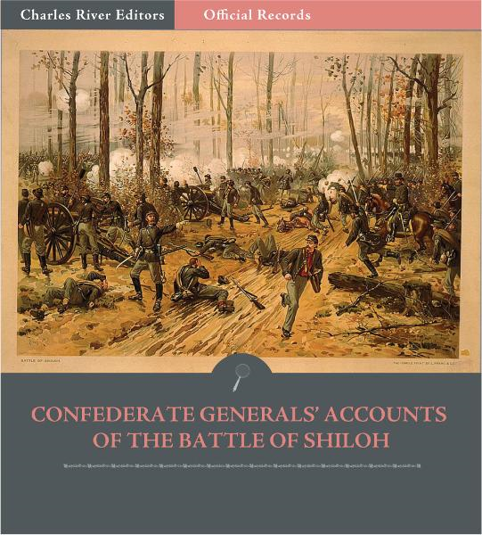 Official Records of the Union and Confederate Armies: Confederate Generals Accounts of the Battle of Shiloh
