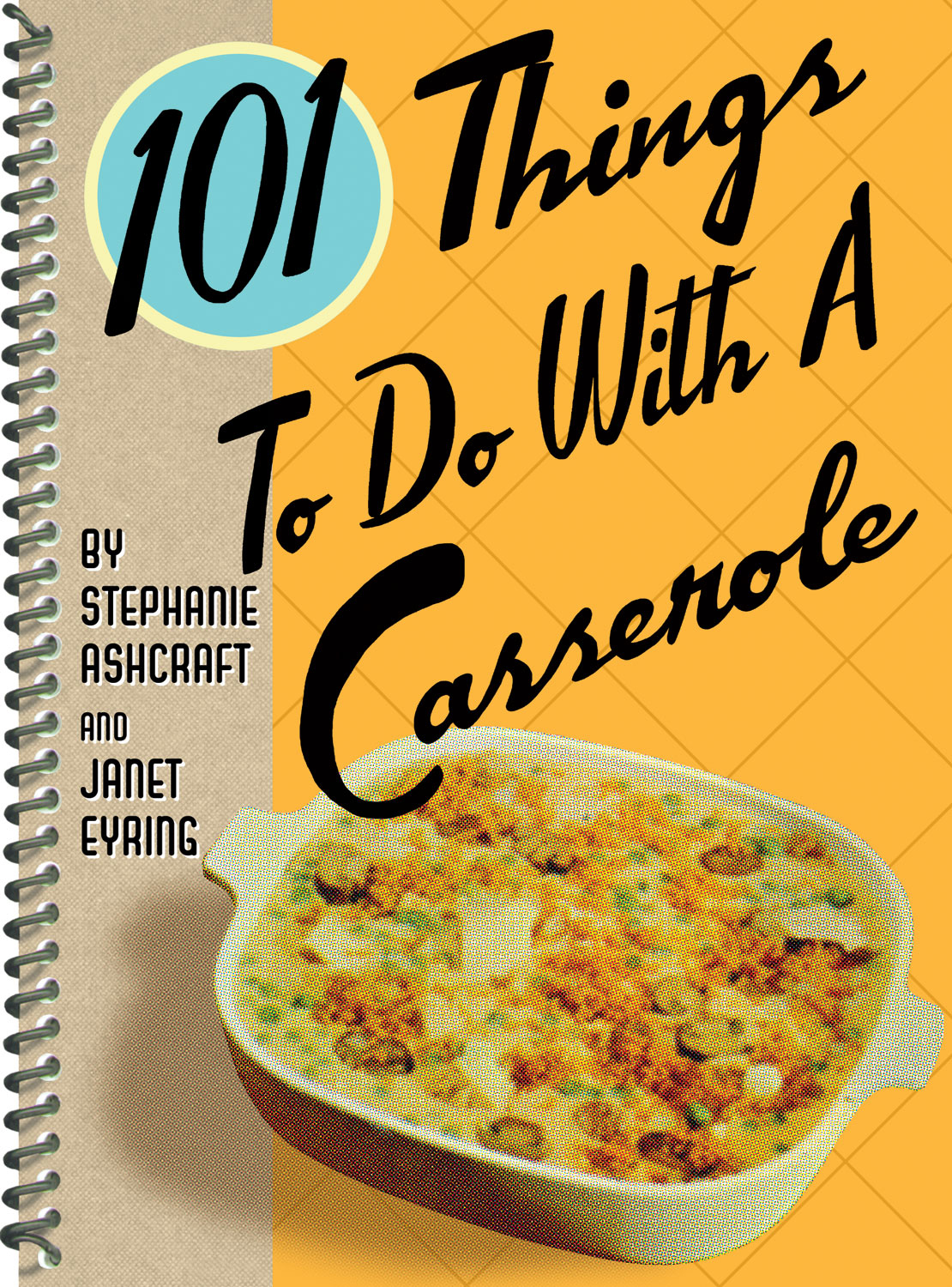 101 Things to Do with a Casserole By: Stephanie Ashcraft