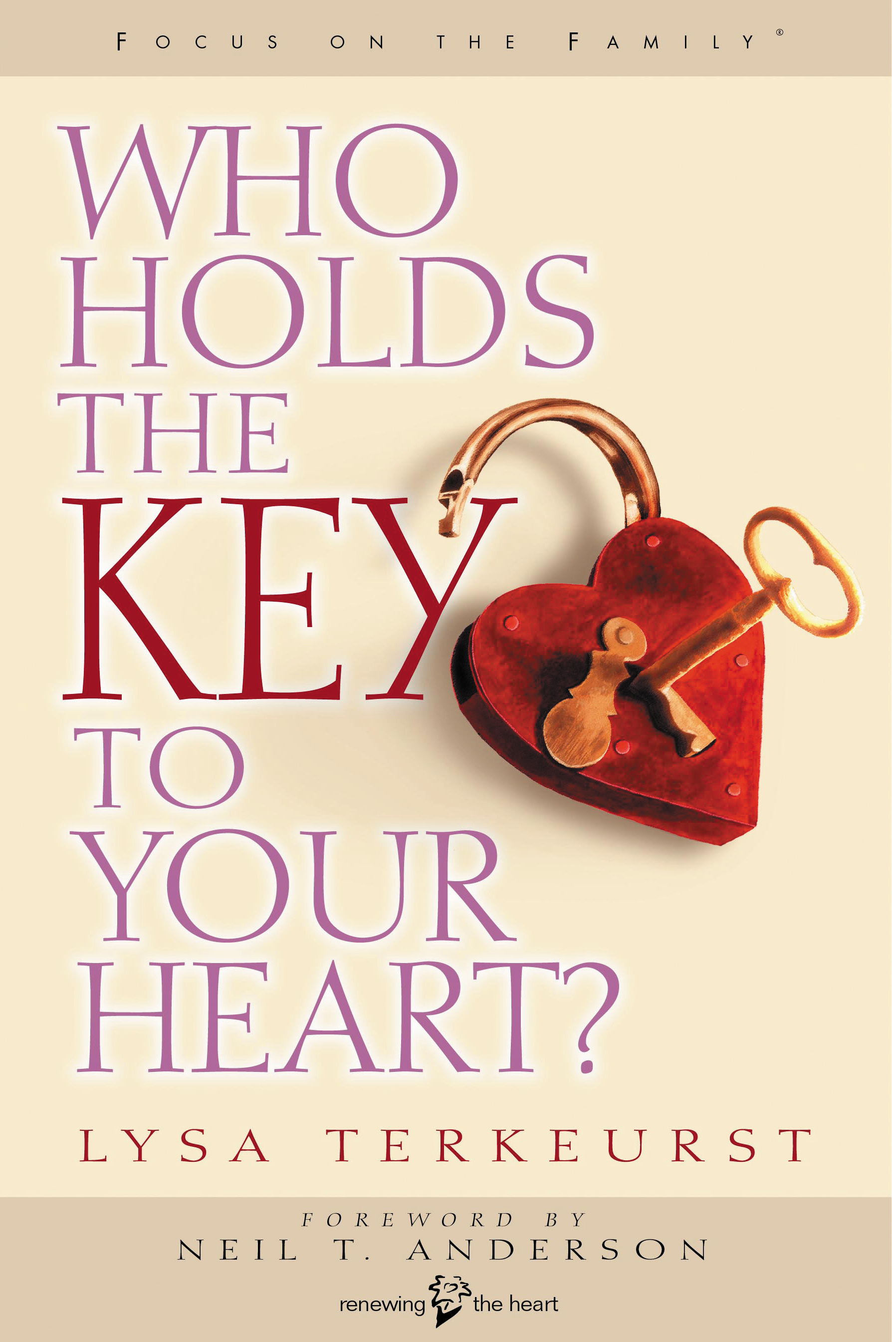 Who Holds the Key to Your Heart? By: Lysa M. TerKeurst