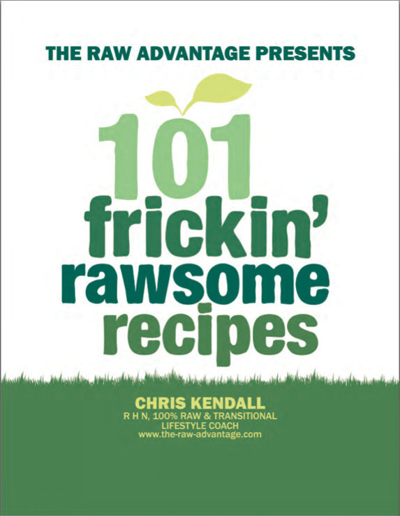 101 Frickin' Rawsome Recipes By: Chris Kendall