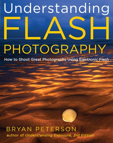 Understanding Flash Photography By: Bryan Peterson