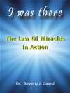 I Was There: The Law Of Miracles In Action