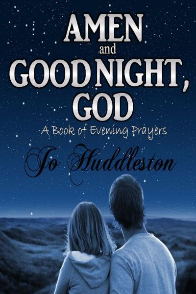 Amen and Good Night, God: A Book of Evening Prayers By: Jo Huddleston