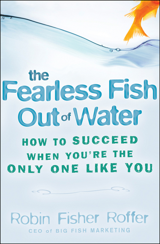 The Fearless Fish Out of Water By: Robin Fisher-Roffer