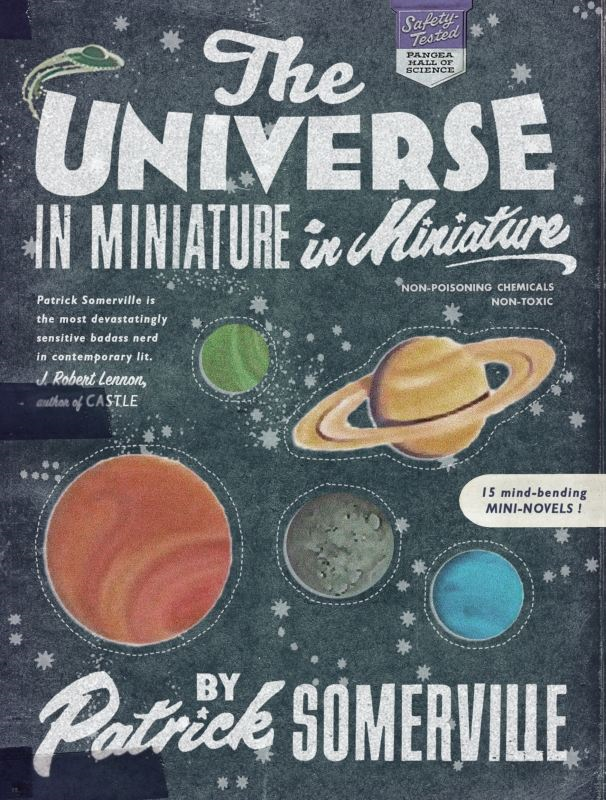 The Universe in Miniature in Miniature By: Patrick Somerville