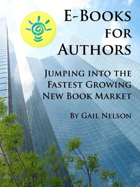 E-Books for Authors: Jumping into the Fastest Growing New Book Market By: Gail Nelson