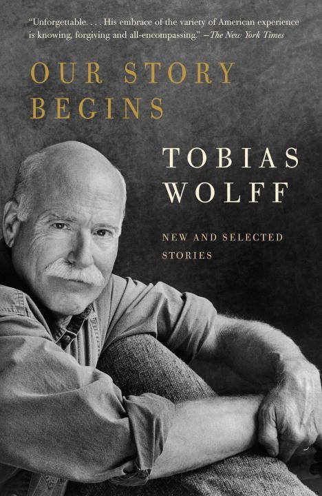 Our Story Begins By: Tobias Wolff