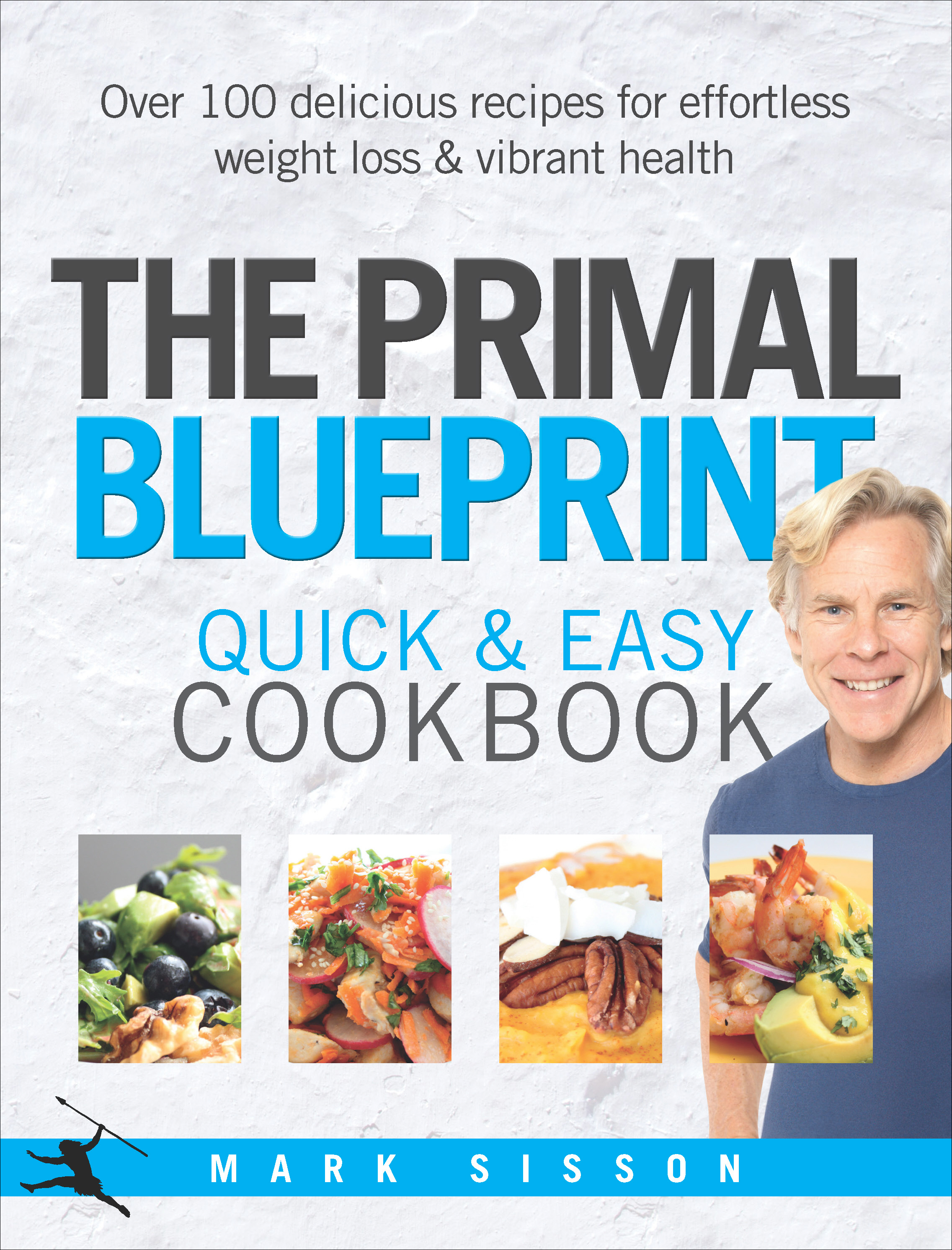 The Primal Blueprint Quick and Easy Cookbook Over 100 delicious recipes for effortless weight loss and vibrant health