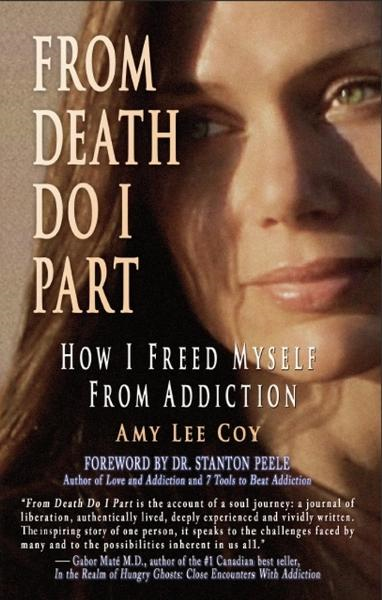 From Death Do I Part: How I Freed Myself From Addiction By: Amy Lee Coy
