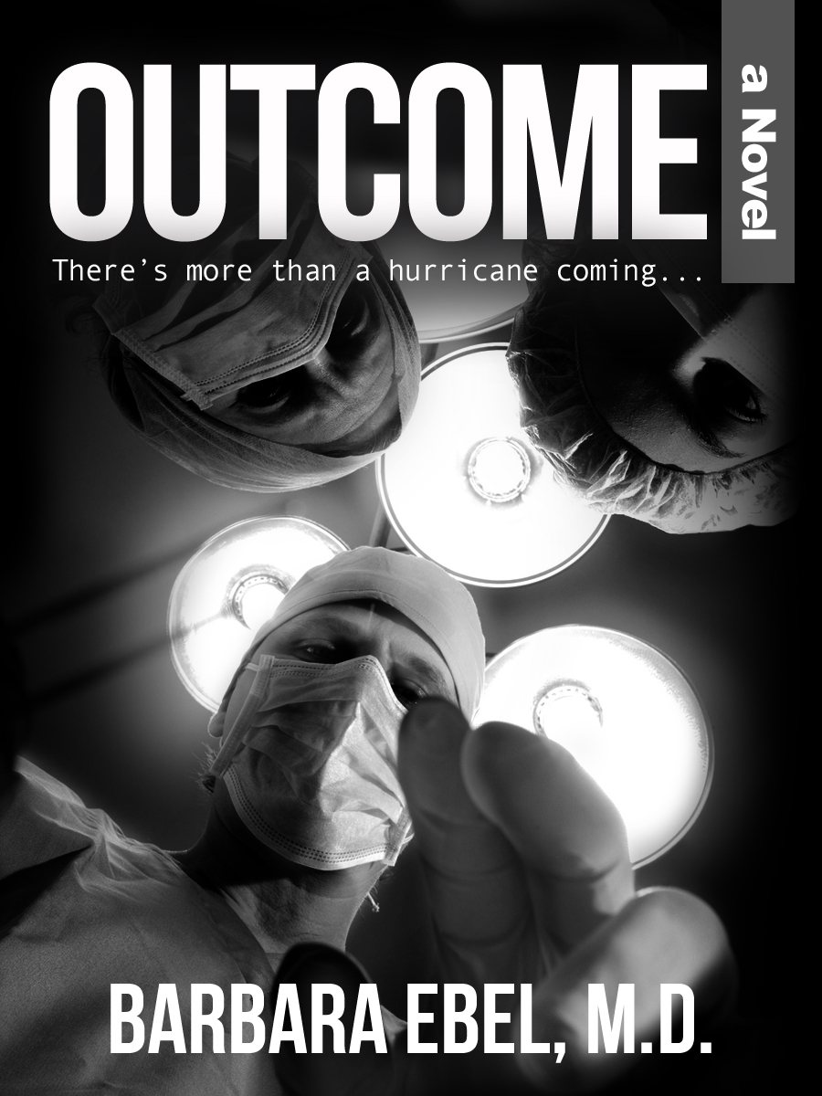 Outcome, a Novel By: Barbara Ebel, M.D.