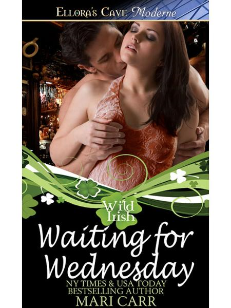 Waiting for Wednesday (Wild Irish, Book Three) By: Mari Carr