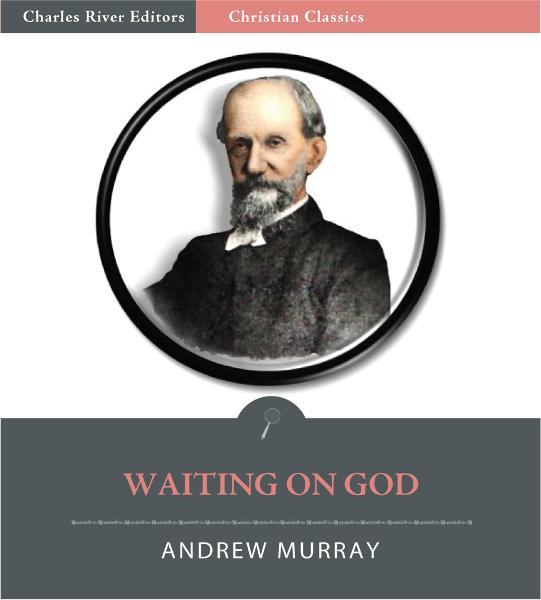 Waiting on God (Illustrated Edition) By: Andrew Murray