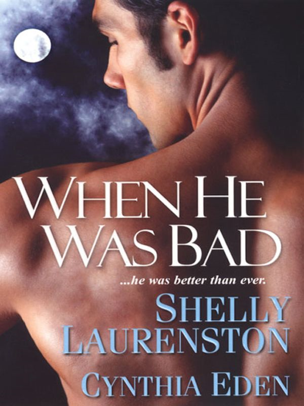 When He Was Bad By: Cynthia Eden,Shelly Laurenston