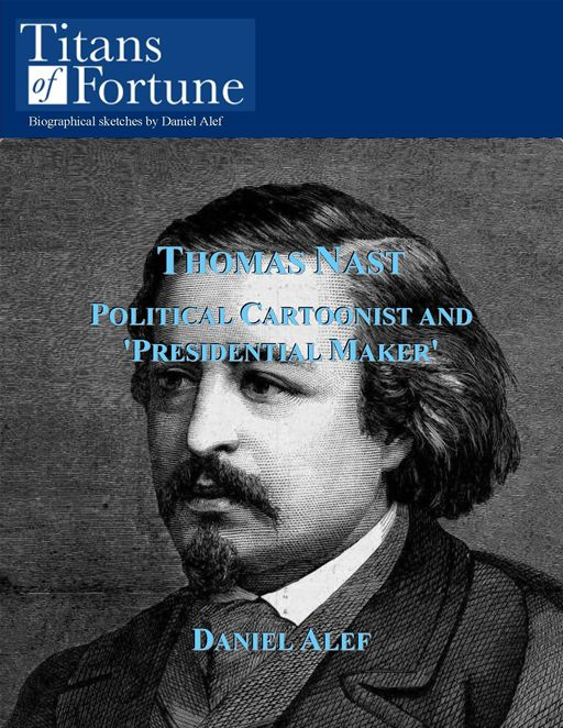 Thomas Nast: Political Cartoonist And 'President Maker' By: Daniel Alef