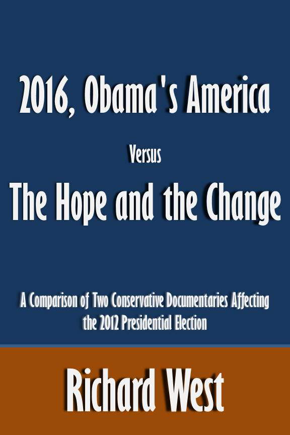 2016, Obama's America Versus The Hope and the Change: A Comparison of Two Conservative Documentaries Affecting the 2012 Presidential Election [Article]