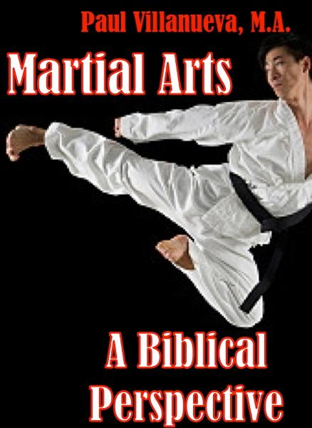 Martial Arts: A Biblical Perspective By: Paul Villanueva