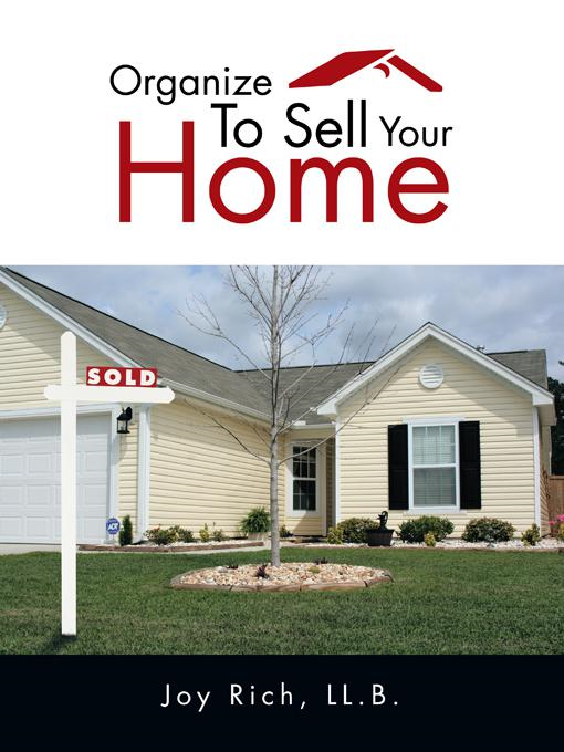 Organize To Sell Your Home By: Joy Rich, LL.B.