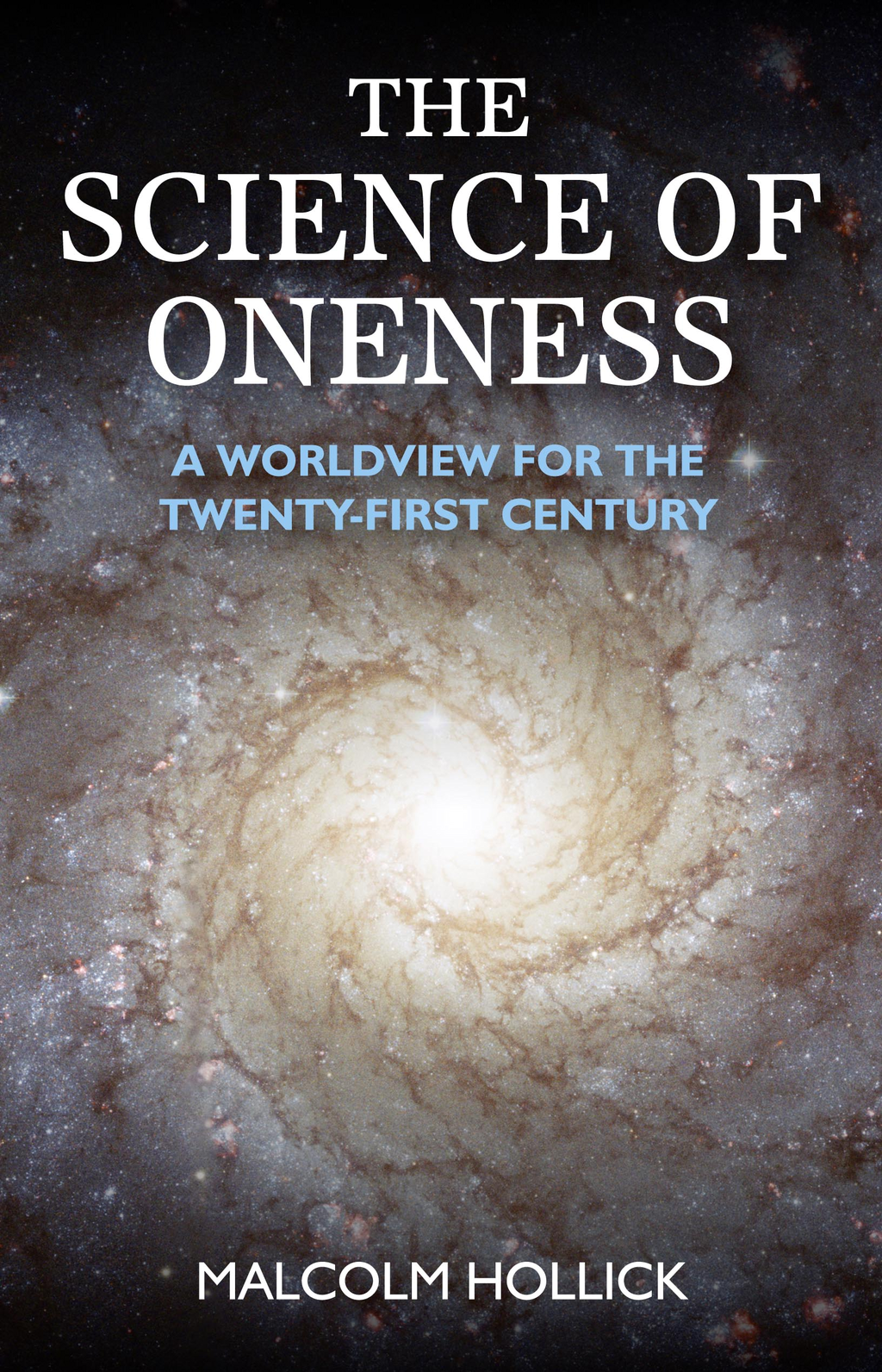 The Science of Oneness: A World View For Our Age By: Malcolm Hollick