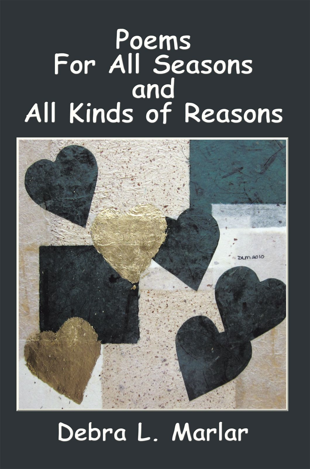 Poems For All Seasons And All Kinds Of Reasons By: Debra L. Marlar
