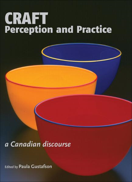 Craft Perception and Practice: A Canadian Discourse, Volume 1