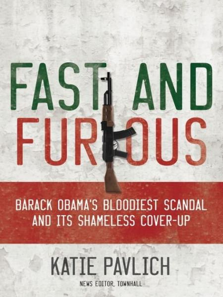 Fast and Furious: Barack Obama's Bloodiest Scandal and the Shameless Cover-Up By: Katie Pavlich
