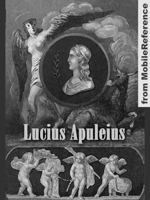 Works Of Lucius Apuleius: The Golden Asse (Metamorphoses), Apologia And Florida (Mobi Collected Works)