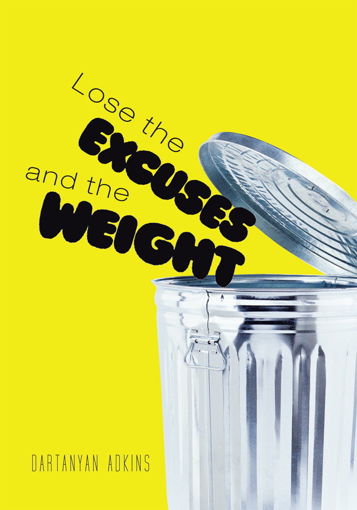 Lose the Excuses and the Weight By: Dartanyan Adkins
