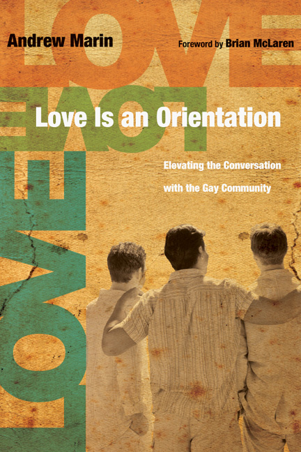Love Is an Orientation: Elevating the Conversation with the Gay Community By: Andrew Marin