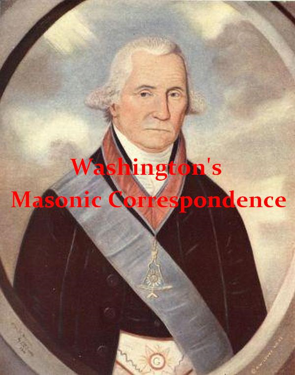 Washington's Masonic Correspondence [Illustrated]