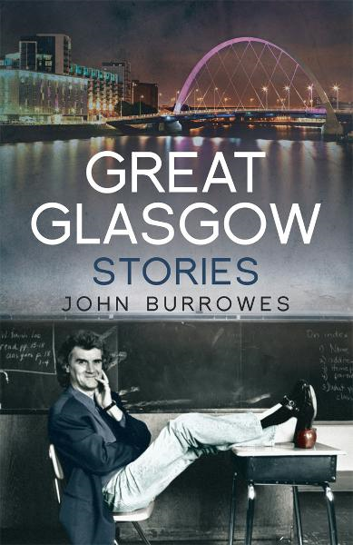 Great Glasgow Stories By: John Burrowes
