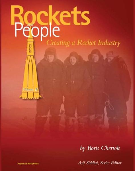 Rockets and People, Volume II: Creating a Rocket Industry - Memoirs of Russian Space Pioneer Boris Chertok, Sputnik, Moon, Mars, Launch Pad Disasters, ICBMs (NASA SP-2005-4110) By: Progressive Management
