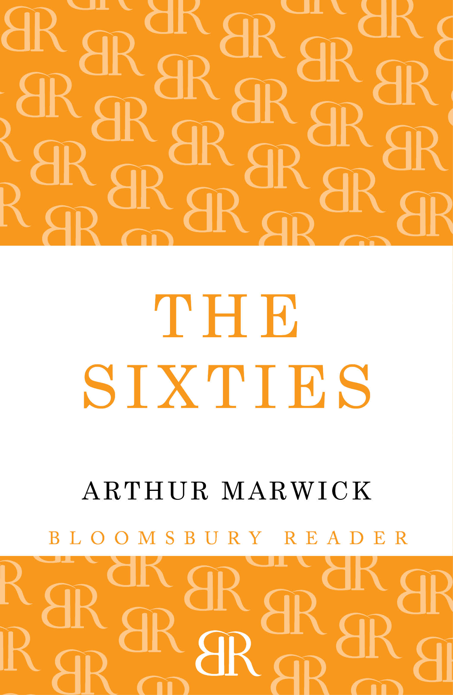 The Sixties: Cultural Revolution in Britain, France, Italy, and the United States, c.1958-c.1974 By: Arthur Marwick