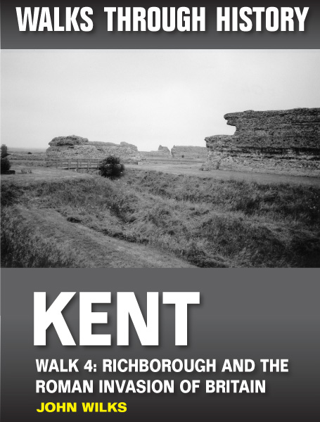 Walks Through History: Kent. Walk 4. Richborough and the Roman invasion of Britain (4.5 miles)