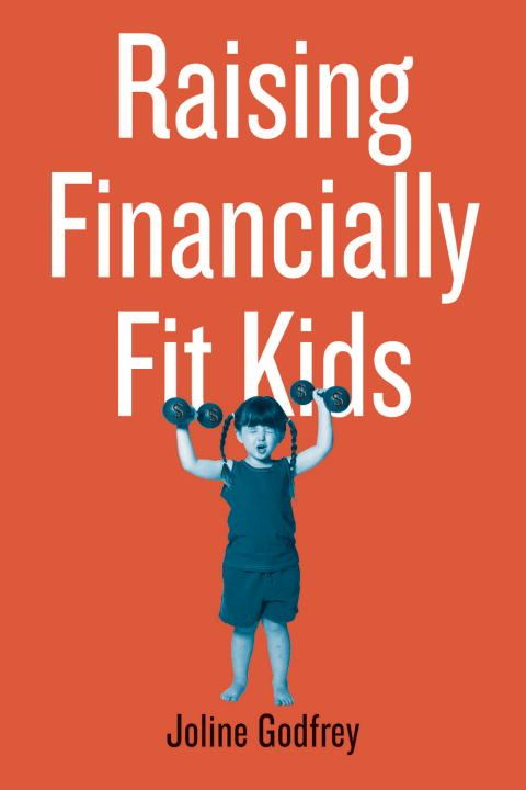 Raising Financially Fit Kids By: Joline Godfrey,Kit Hinrichs