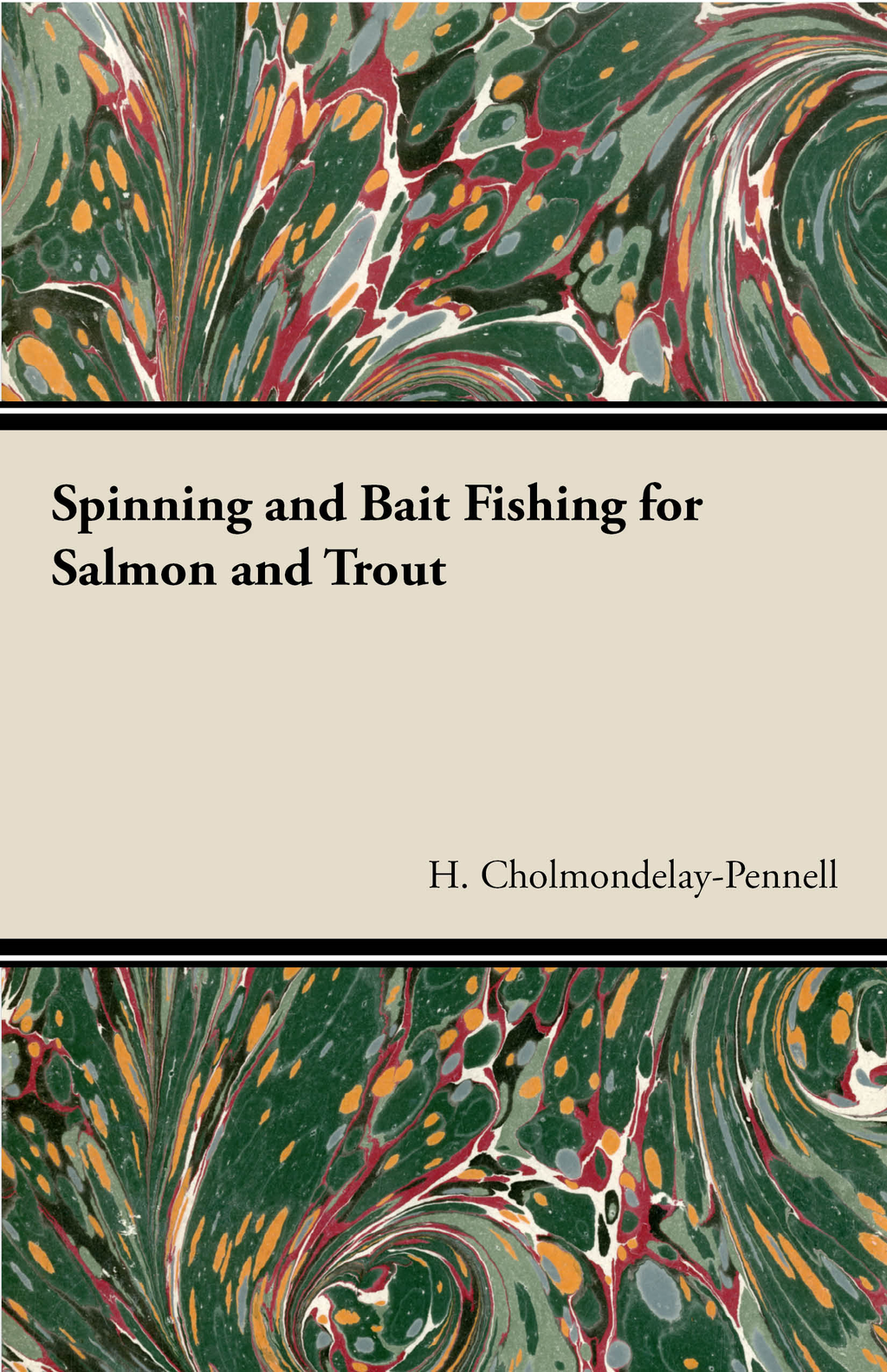 Spinning And Bait Fishing For Salmon And Trout By: H. Cholmondelay-Pennell