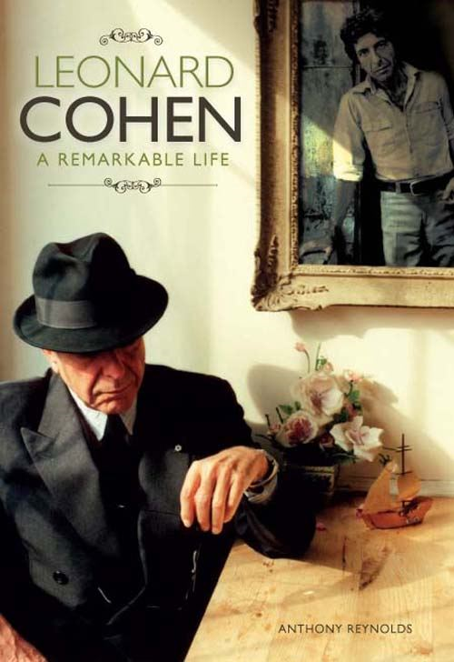 Leonard Cohen: The Remarkable Life of By: Anthony Reynolds