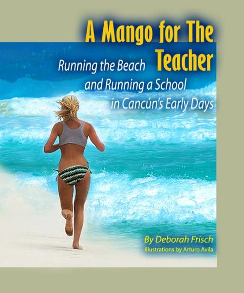 A Mango for the Teacher: Running the Beach and Running a School in Cancun's Early Days