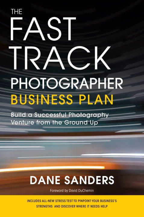 The Fast Track Photographer Business Plan By: Dane Sanders