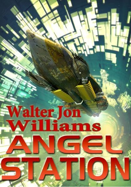 Angel Station By: Walter Jon Williams