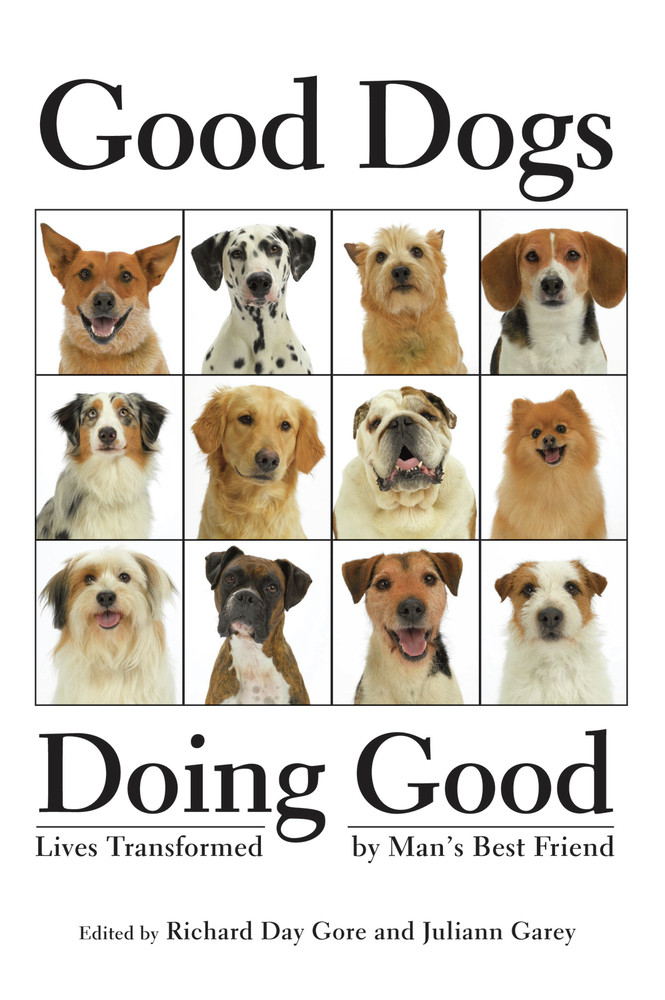 Good Dogs Doing Good: Lives Transformed by Man's Best Friend By: