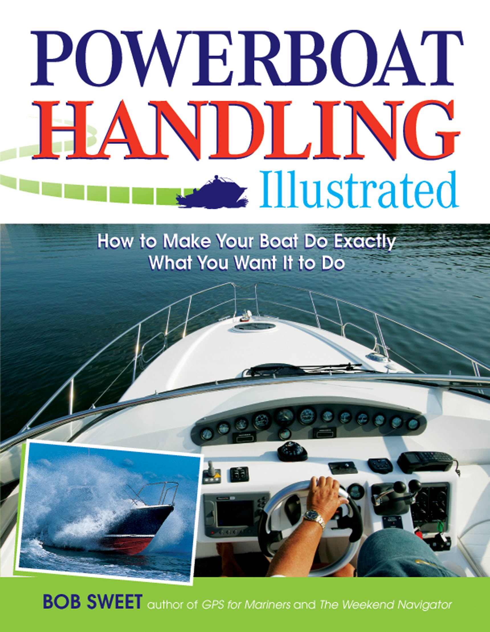 Powerboat Handling Illustrated : How to Make Your Boat Do Exactly What You Want It to Do
