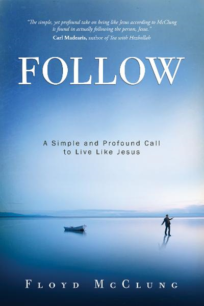Follow: A Simple and Profound Call to Live Like Jesus By: Floyd McClung