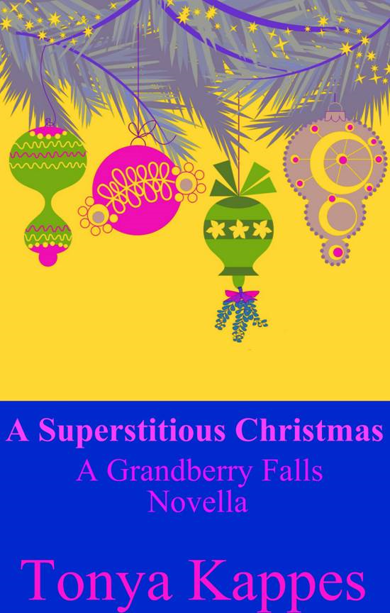 A Superstitious Christmas (A Grandberry Falls short story) By: Tonya Kappes