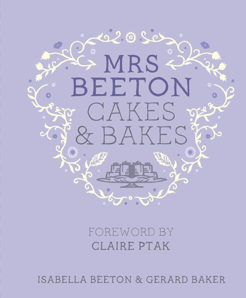 Mrs Beeton's Cakes & Bakes Foreword by Claire Ptak