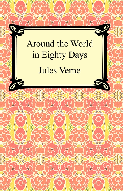 Around the World in Eighty Days By: Jules Verne